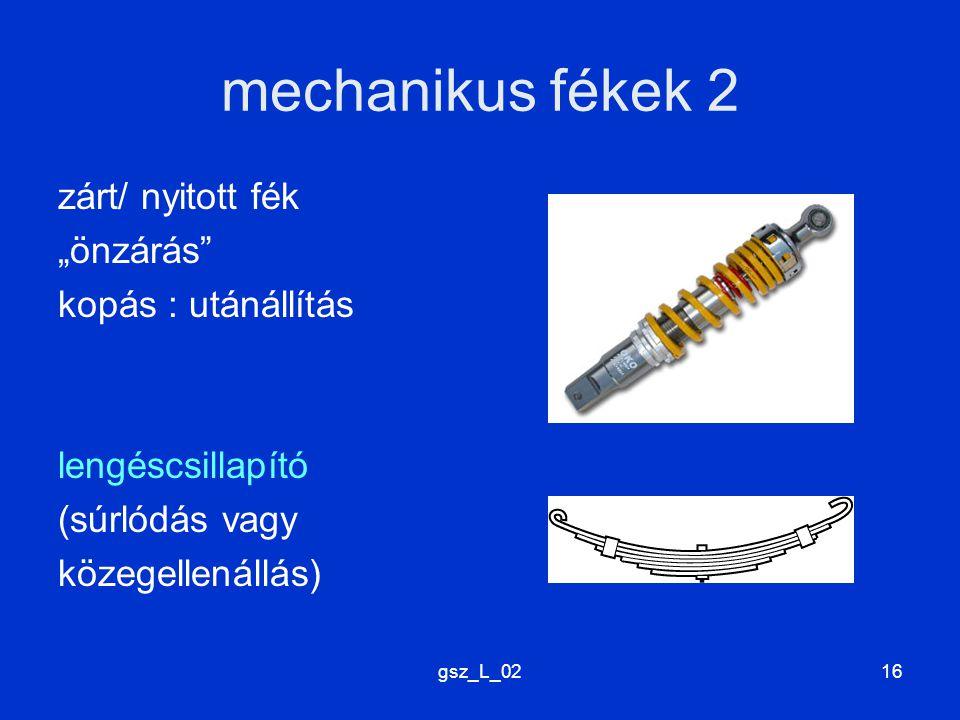 """gsz_L_0216 mechanikus fékek 2 zárt/ nyitott fék """"önzárás kopás : utánállítás lengéscsillapító (súrlódás vagy közegellenállás)"""