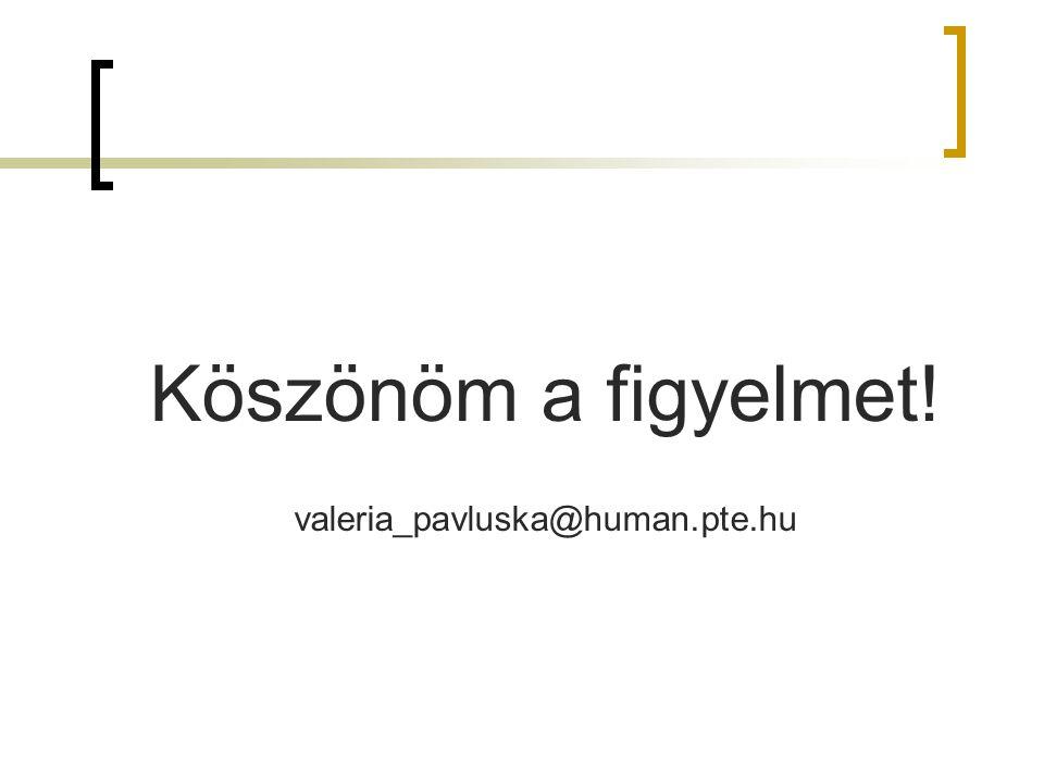 Köszönöm a figyelmet! valeria_pavluska@human.pte.hu