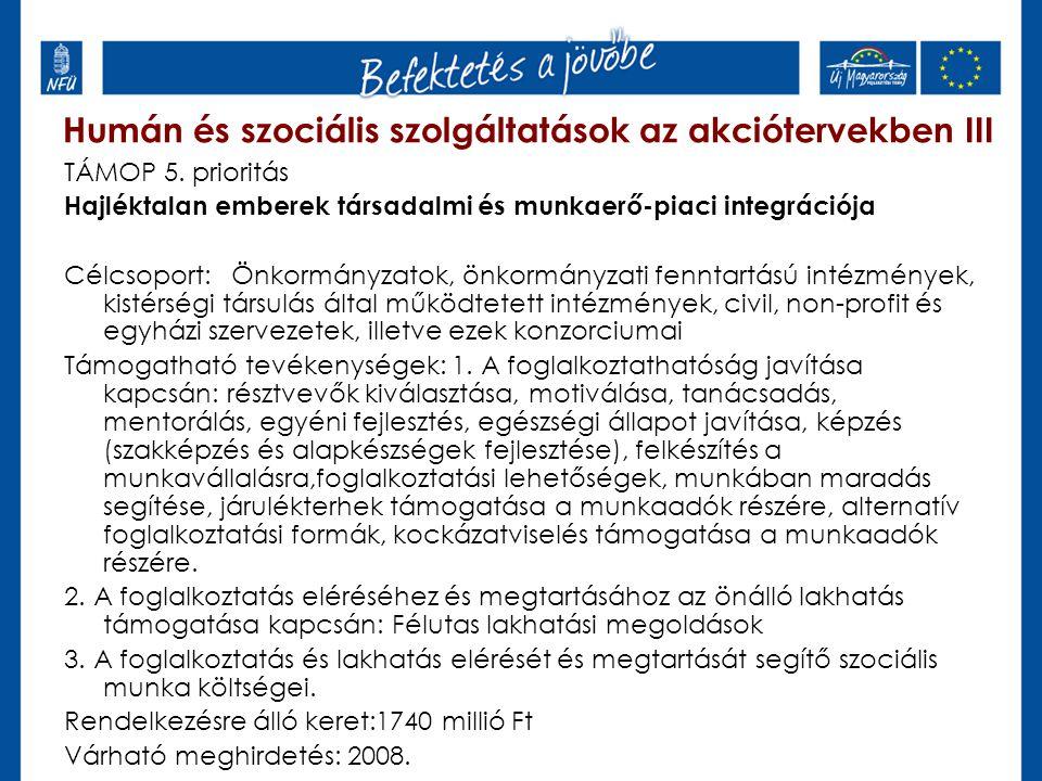 Humán és szociális szolgáltatások az akciótervekben III TÁMOP 5. prioritás Hajléktalan emberek társadalmi és munkaerő-piaci integrációja Célcsoport: Ö