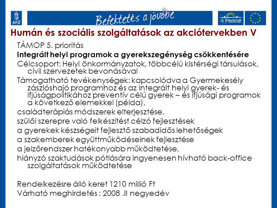 Humán és szociális szolgáltatások az akciótervekben V TÁMOP 5. prioritás Integrált helyi programok a gyerekszegénység csökkentésére Célcsoport: Helyi