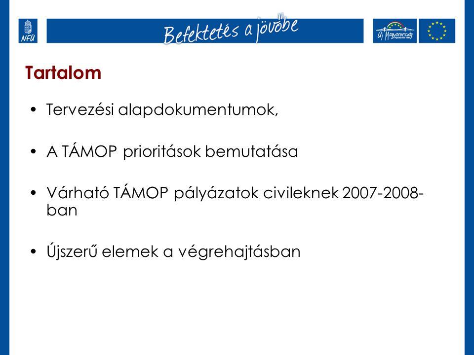 Tartalom Tervezési alapdokumentumok, A TÁMOP prioritások bemutatása Várható TÁMOP pályázatok civileknek 2007-2008- ban Újszerű elemek a végrehajtásban
