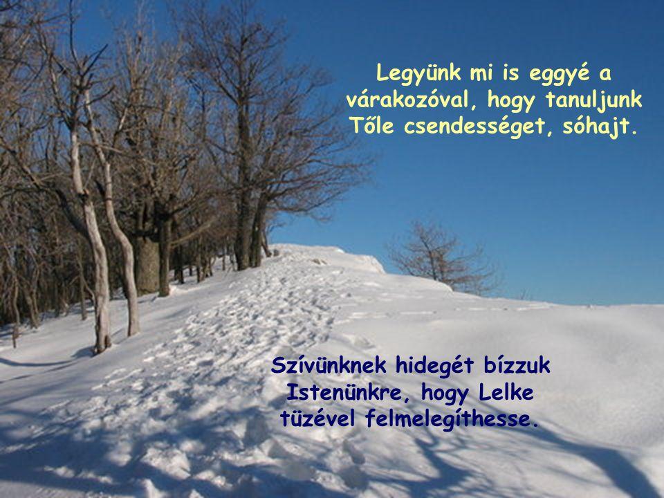 Gőgünknek hegyeit adjuk szent kezére, türelemmel várjuk, hogy elegyengesse.