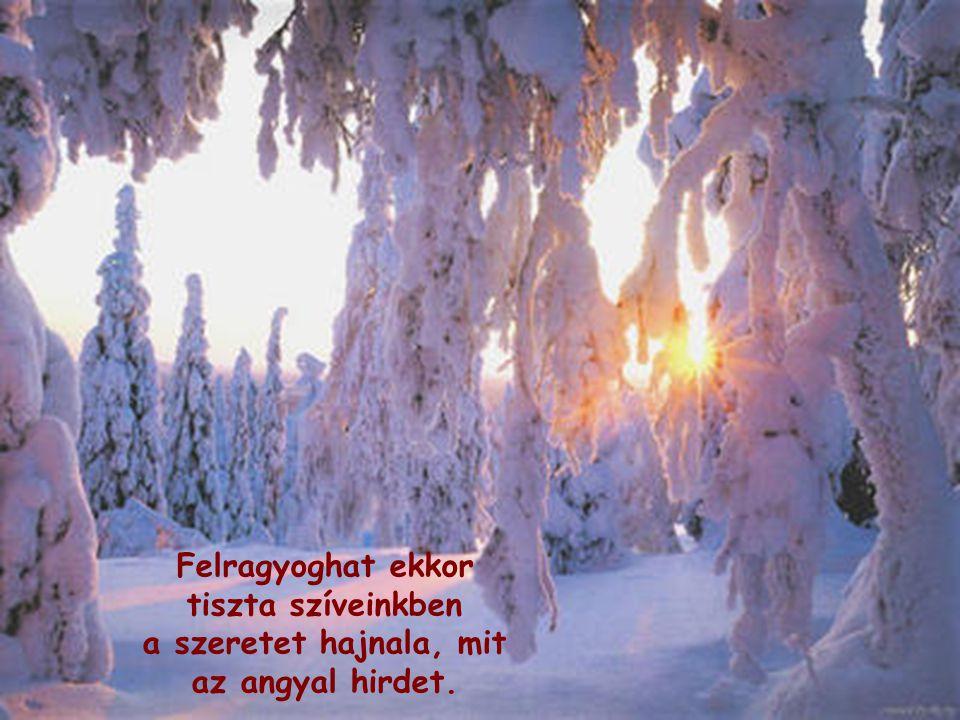 Felragyoghat ekkor tiszta szíveinkben a szeretet hajnala, mit az angyal hirdet.