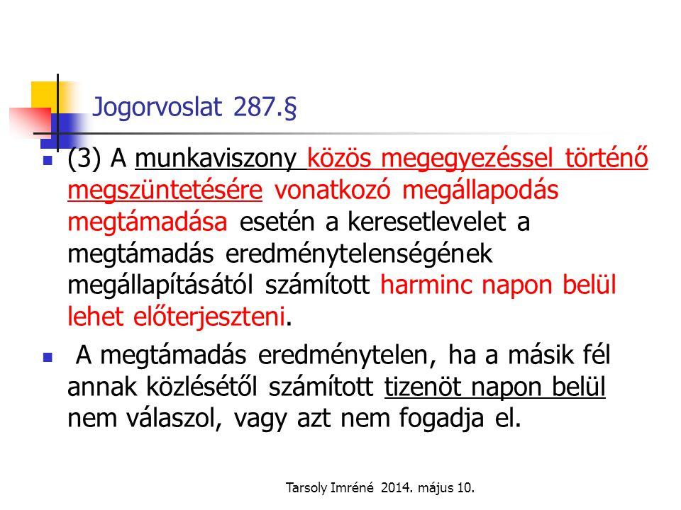Tarsoly Imréné 2014. május 10. Jogorvoslat 287.§ (3) A munkaviszony közös megegyezéssel történő megszüntetésére vonatkozó megállapodás megtámadása ese