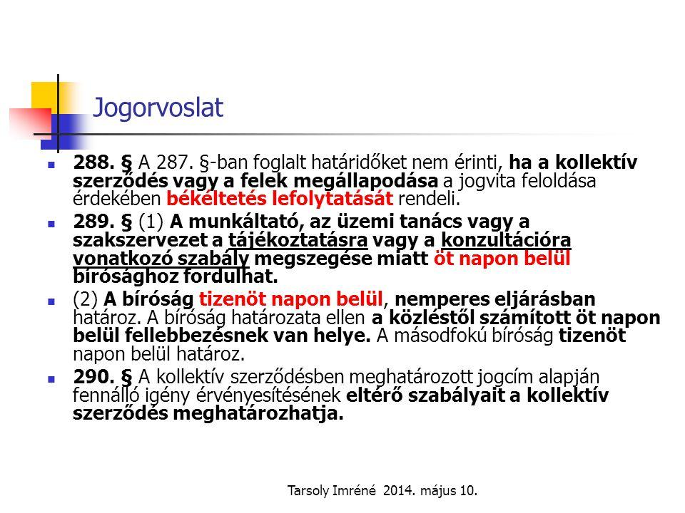 Tarsoly Imréné 2014. május 10. Jogorvoslat 288. § A 287. §-ban foglalt határidőket nem érinti, ha a kollektív szerződés vagy a felek megállapodása a j