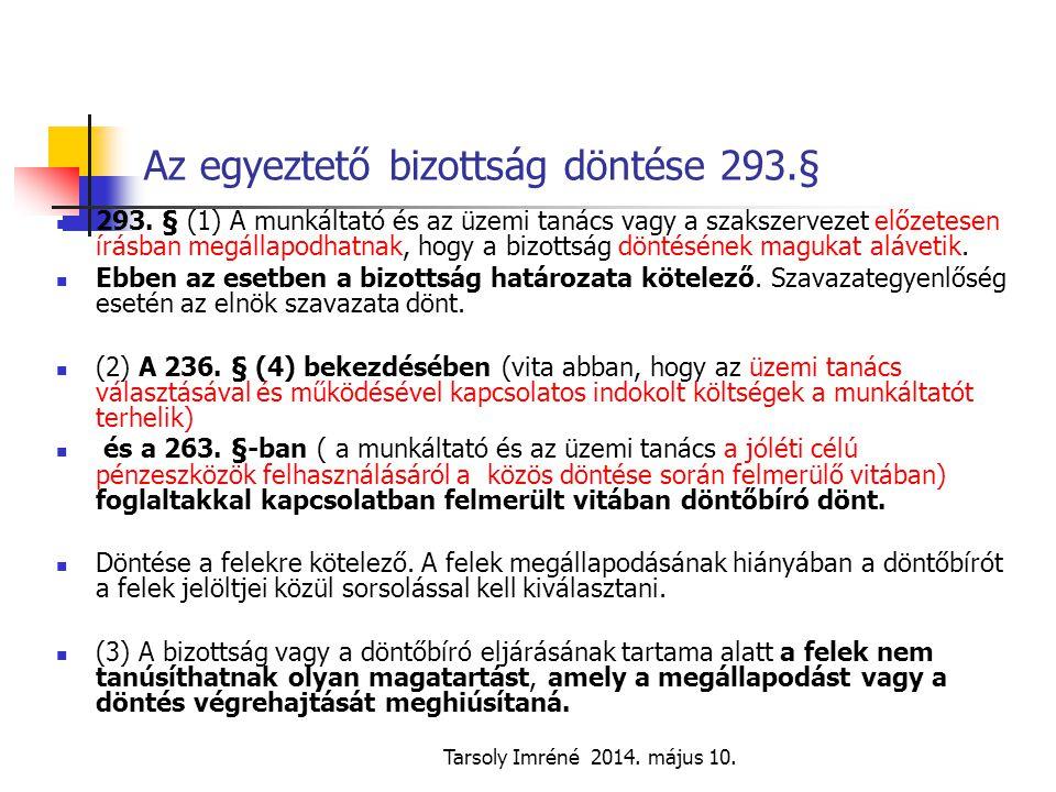 Tarsoly Imréné 2014. május 10. Az egyeztető bizottság döntése 293.§ 293. § (1) A munkáltató és az üzemi tanács vagy a szakszervezet előzetesen írásban