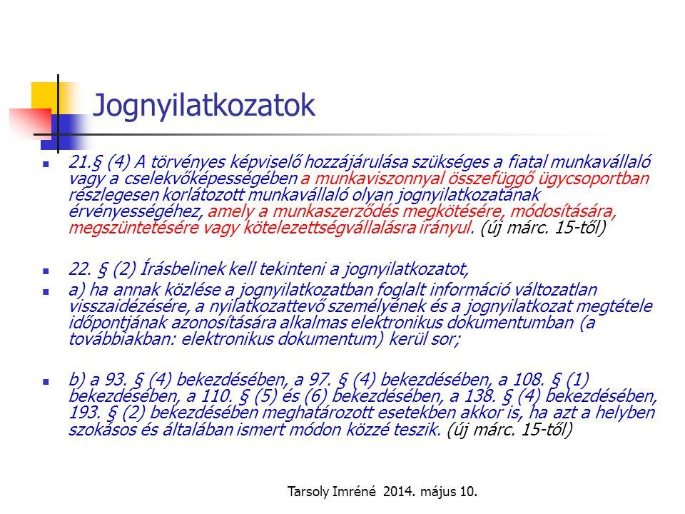 Tarsoly Imréné 2014. május 10. Jognyilatkozatok 21.§ (4) A törvényes képviselő hozzájárulása szükséges a fiatal munkavállaló vagy a cselekvőképességéb