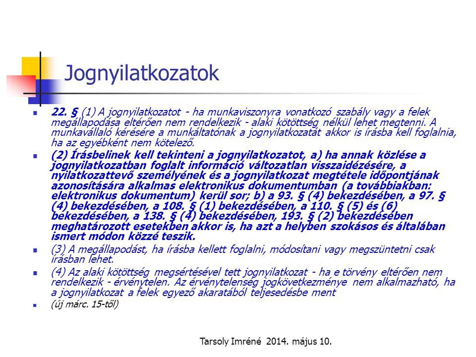 Tarsoly Imréné 2014. május 10. Jognyilatkozatok 22. § (1) A jognyilatkozatot - ha munkaviszonyra vonatkozó szabály vagy a felek megállapodása eltérően
