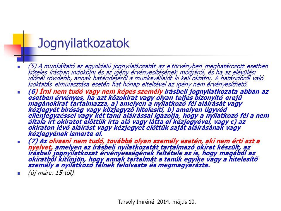 Tarsoly Imréné 2014. május 10. Jognyilatkozatok (5) A munkáltató az egyoldalú jognyilatkozatát az e törvényben meghatározott esetben köteles írásban i