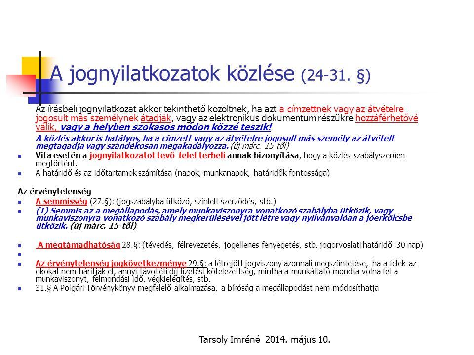 Tarsoly Imréné 2014. május 10. A jognyilatkozatok közlése (24-31. §) Az írásbeli jognyilatkozat akkor tekinthető közöltnek, ha azt a címzettnek vagy a