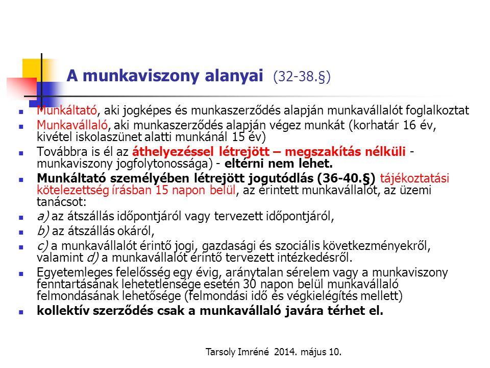 Tarsoly Imréné 2014. május 10. A munkaviszony alanyai (32-38.§) Munkáltató, aki jogképes és munkaszerződés alapján munkavállalót foglalkoztat Munkavál