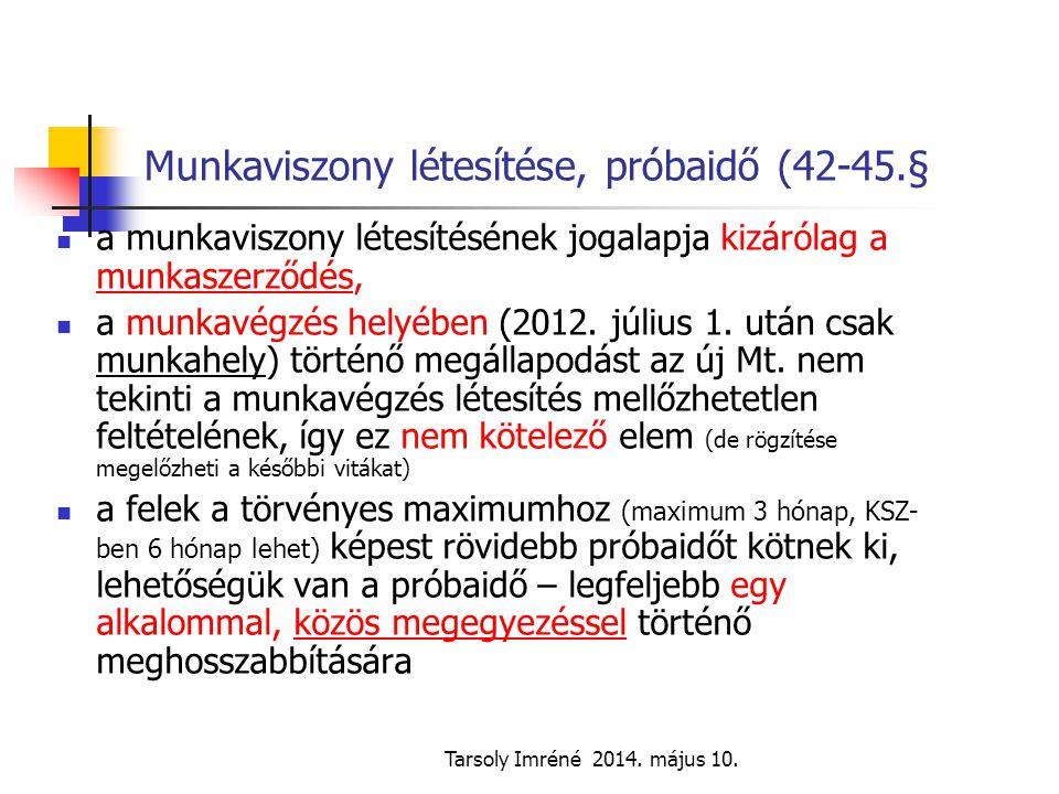 Tarsoly Imréné 2014. május 10. Munkaviszony létesítése, próbaidő (42-45.§ a munkaviszony létesítésének jogalapja kizárólag a munkaszerződés, a munkavé