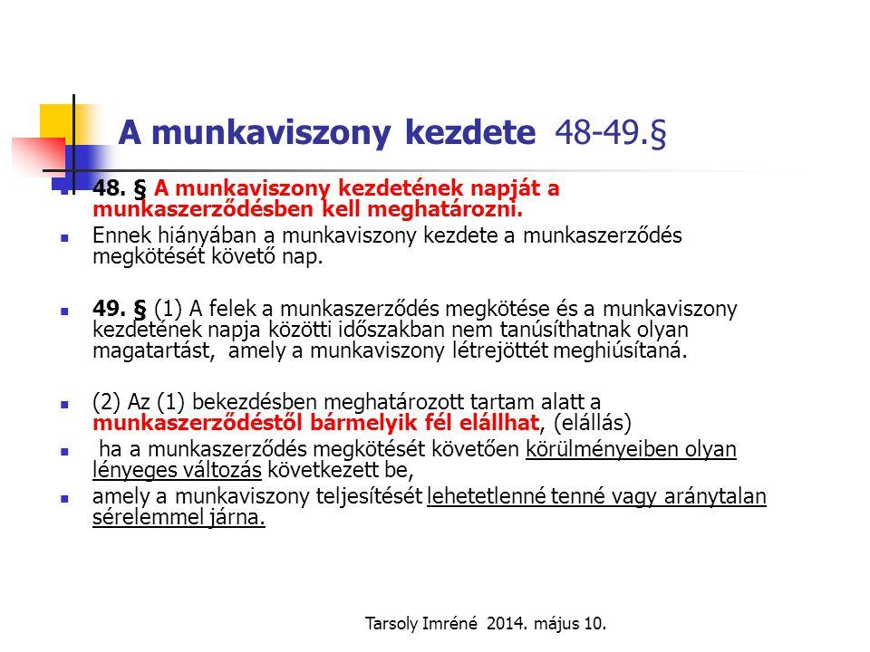 Tarsoly Imréné 2014. május 10. A munkaviszony kezdete 48-49.§ 48. § A munkaviszony kezdetének napját a munkaszerződésben kell meghatározni. Ennek hián