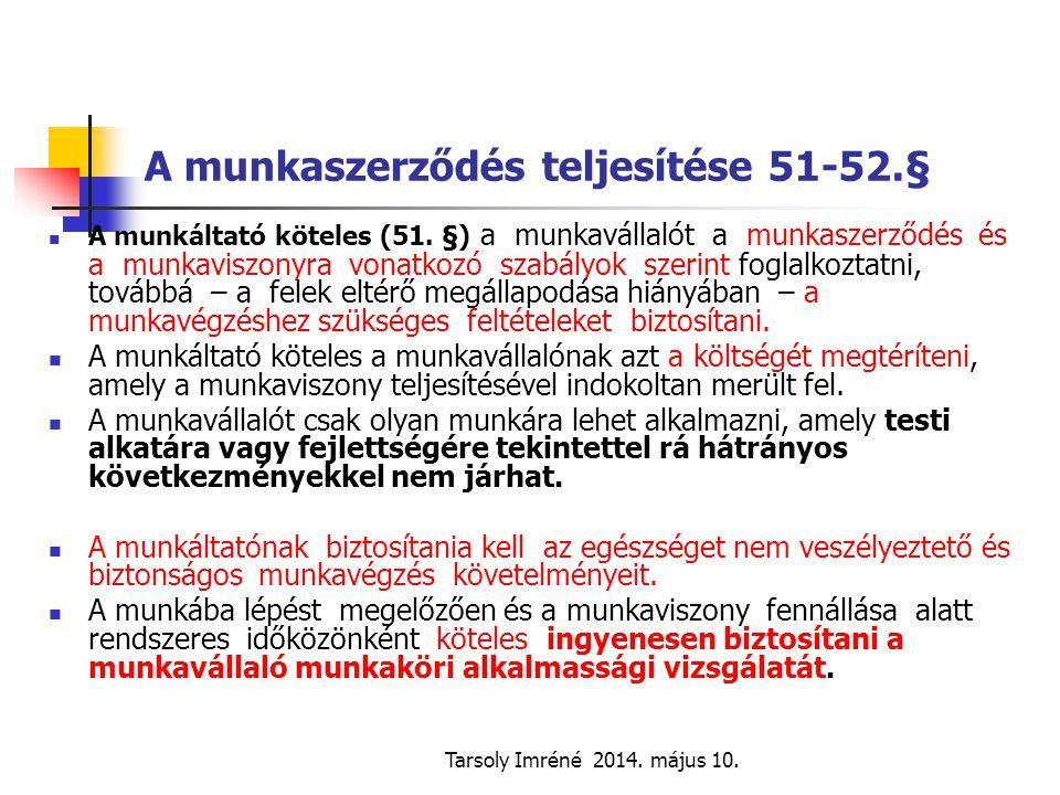 Tarsoly Imréné 2014. május 10. A munkaszerződés teljesítése 51-52.§ A munkáltató köteles (51. §) a munkavállalót a munkaszerződés és a munkaviszonyra