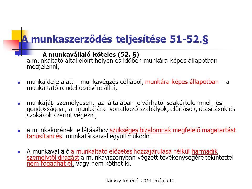 Tarsoly Imréné 2014. május 10. A munkaszerződés teljesítése 51-52.§ A munkavállaló köteles (52. §) a munkáltató által előírt helyen és időben munkára