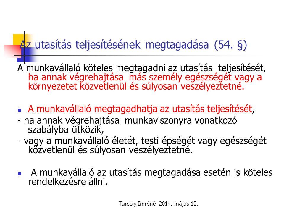 Tarsoly Imréné 2014. május 10. Az utasítás teljesítésének megtagadása (54. §) A munkavállaló köteles megtagadni az utasítás teljesítését, ha annak vég
