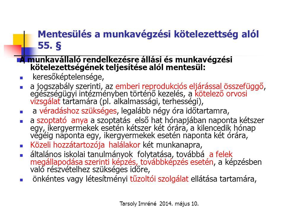 Tarsoly Imréné 2014. május 10. Mentesülés a munkavégzési kötelezettség alól 55. § A munkavállaló rendelkezésre állási és munkavégzési kötelezettségéne