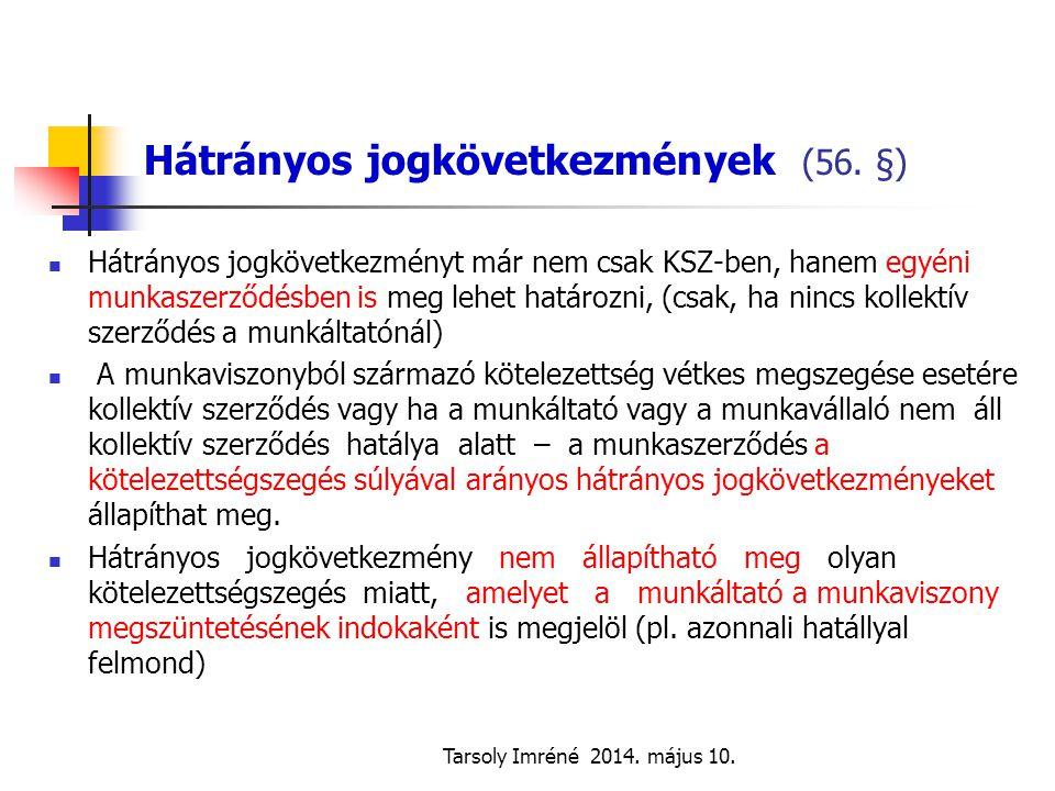 Tarsoly Imréné 2014. május 10. Hátrányos jogkövetkezmények (56. §) Hátrányos jogkövetkezményt már nem csak KSZ-ben, hanem egyéni munkaszerződésben is