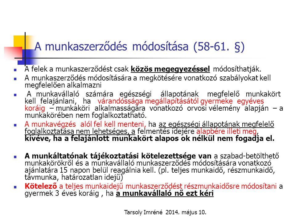 Tarsoly Imréné 2014. május 10. A munkaszerződés módosítása (58-61. §) A felek a munkaszerződést csak közös megegyezéssel módosíthatják. A munkaszerződ