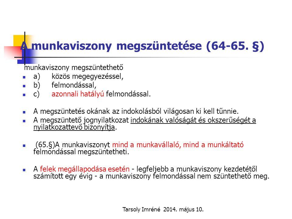 Tarsoly Imréné 2014. május 10. A munkaviszony megszüntetése (64-65. §) munkaviszony megszüntethető a)közös megegyezéssel, b) felmondással, c)azonnali