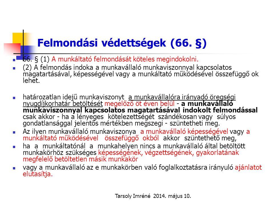 Tarsoly Imréné 2014. május 10. Felmondási védettségek (66. §) 66. § (1) A munkáltató felmondását köteles megindokolni. (2) A felmondás indoka a munkav
