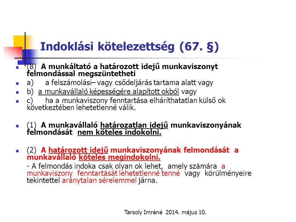 Tarsoly Imréné 2014. május 10. Indoklási kötelezettség (67. §) (8) A munkáltató a határozott idejű munkaviszonyt felmondással megszüntetheti a)a felsz