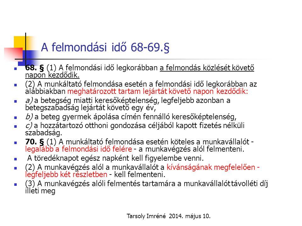 Tarsoly Imréné 2014. május 10. A felmondási idő 68-69.§ 68. § (1) A felmondási idő legkorábban a felmondás közlését követő napon kezdődik. (2) A munká