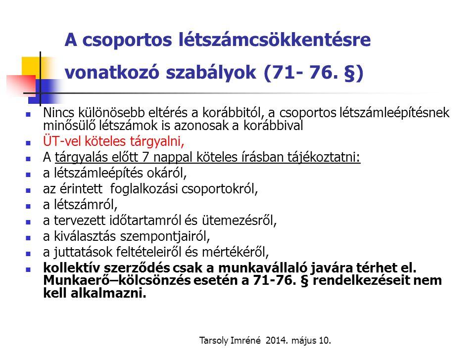 Tarsoly Imréné 2014. május 10. A csoportos létszámcsökkentésre vonatkozó szabályok (71- 76. §) Nincs különösebb eltérés a korábbitól, a csoportos léts