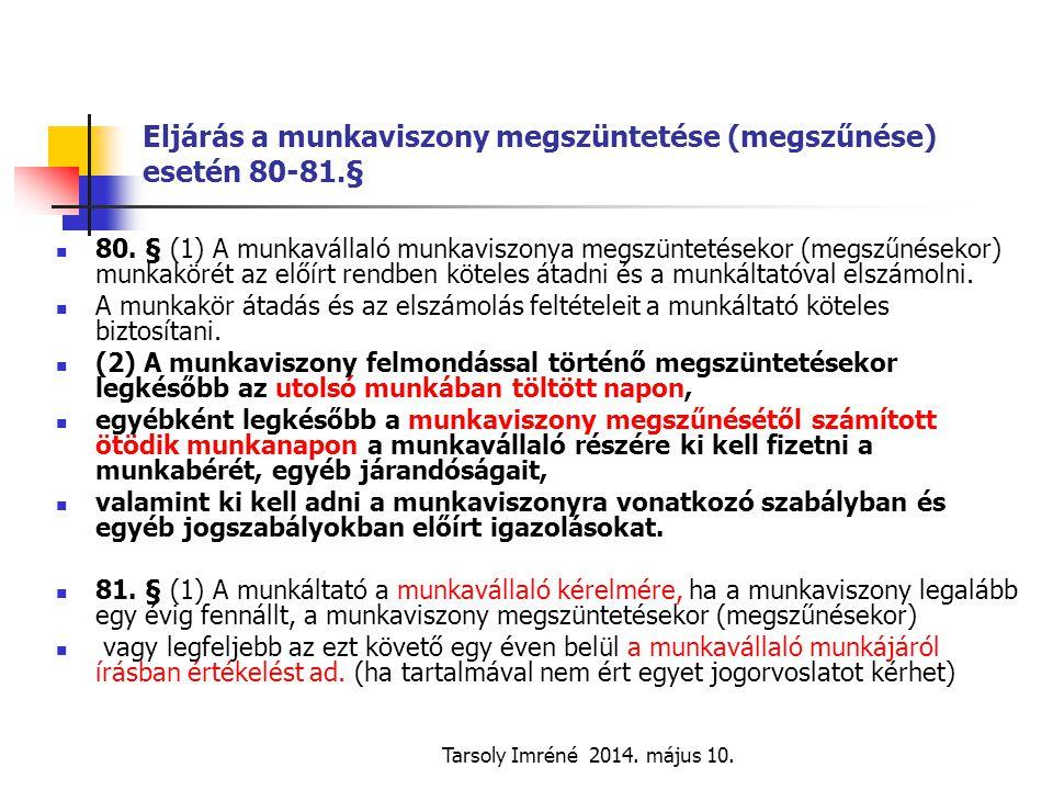Tarsoly Imréné 2014. május 10. Eljárás a munkaviszony megszüntetése (megszűnése) esetén 80-81.§ 80. § (1) A munkavállaló munkaviszonya megszüntetéseko