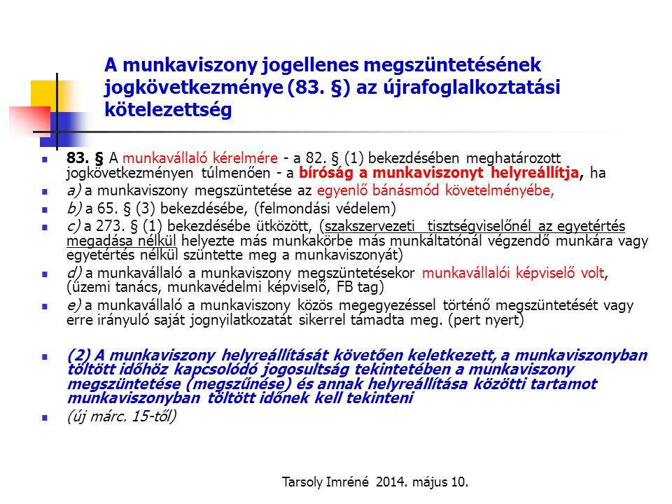 Tarsoly Imréné 2014. május 10. A munkaviszony jogellenes megszüntetésének jogkövetkezménye (83. §) az újrafoglalkoztatási kötelezettség 83. § A munkav
