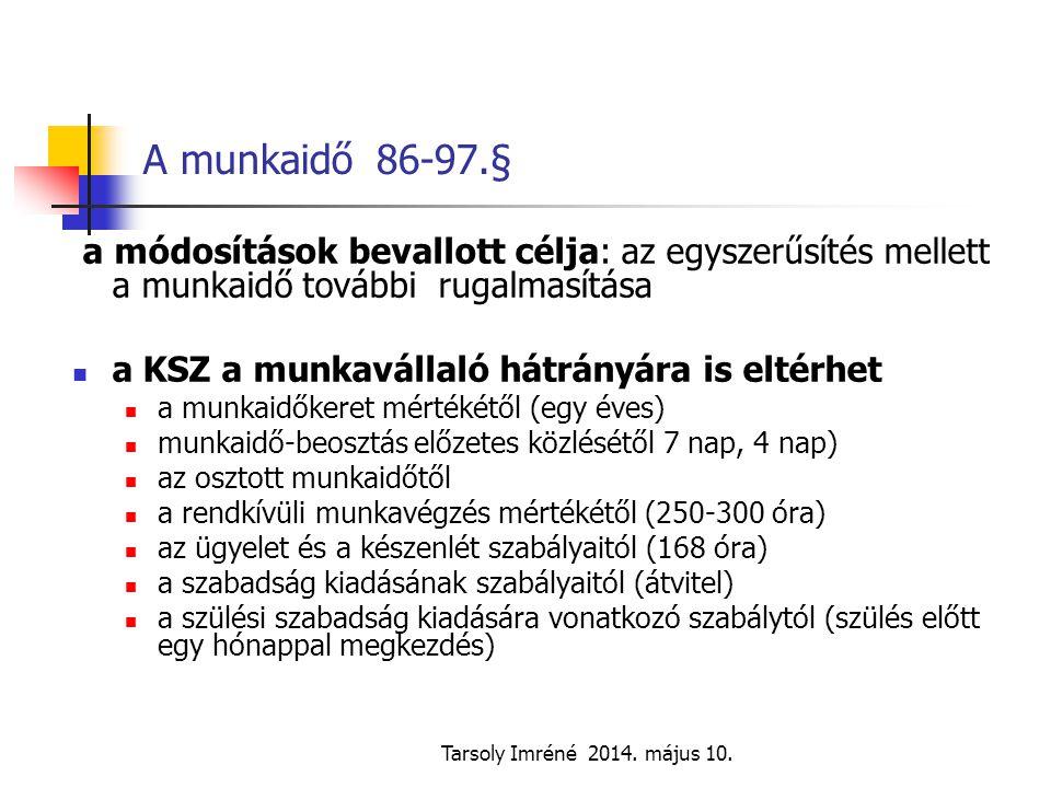 Tarsoly Imréné 2014. május 10. A munkaidő 86-97.§ a módosítások bevallott célja: az egyszerűsítés mellett a munkaidő további rugalmasítása a KSZ a mun