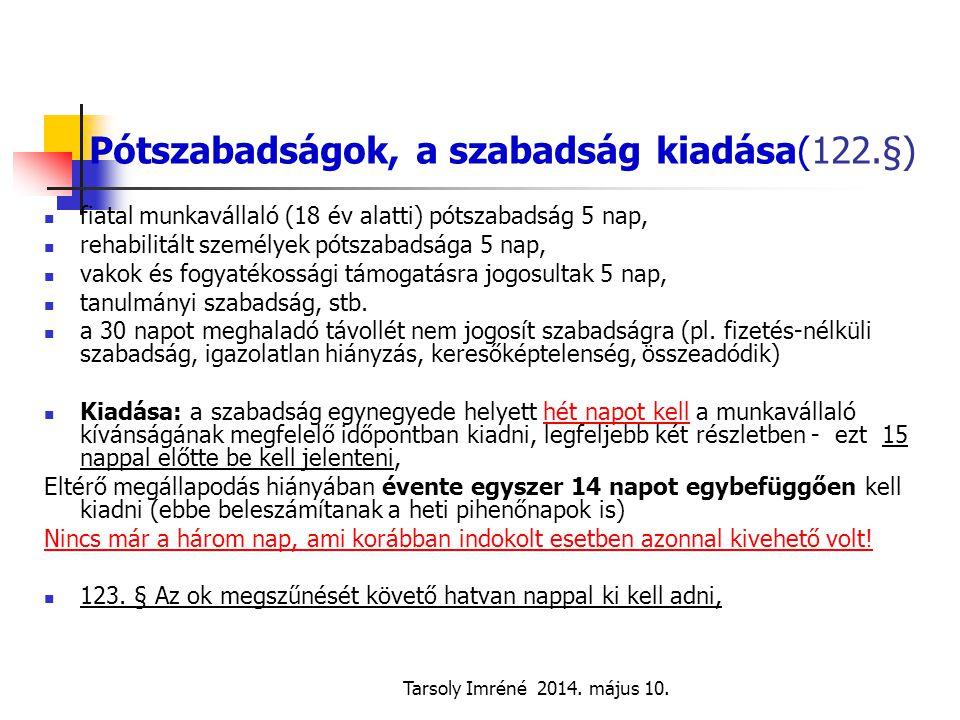 Tarsoly Imréné 2014. május 10. Pótszabadságok, a szabadság kiadása(122.§) fiatal munkavállaló (18 év alatti) pótszabadság 5 nap, rehabilitált személye
