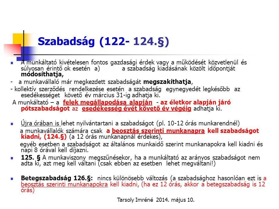 Tarsoly Imréné 2014. május 10. Szabadság (122- 124.§) A munkáltató kivételesen fontos gazdasági érdek vagy a működését közvetlenül és súlyosan érintő
