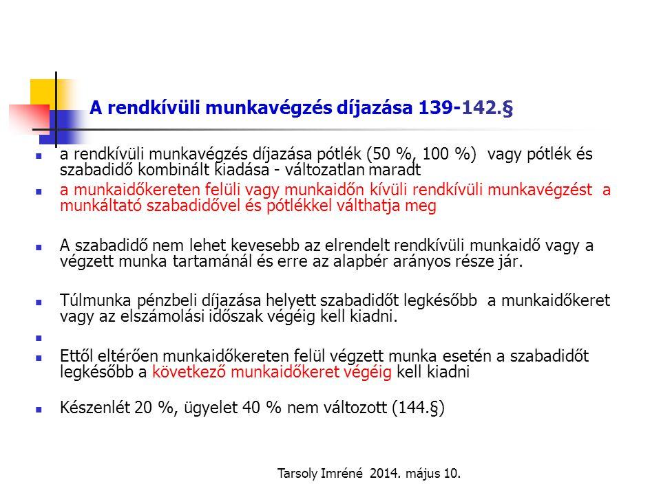 Tarsoly Imréné 2014. május 10. A rendkívüli munkavégzés díjazása 139-142.§ a rendkívüli munkavégzés díjazása pótlék (50 %, 100 %) vagy pótlék és szaba