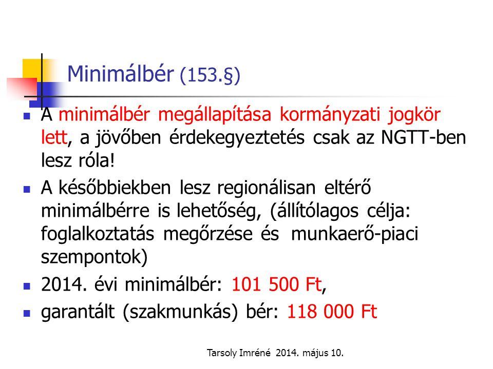 Tarsoly Imréné 2014. május 10. Minimálbér (153.§) A minimálbér megállapítása kormányzati jogkör lett, a jövőben érdekegyeztetés csak az NGTT-ben lesz
