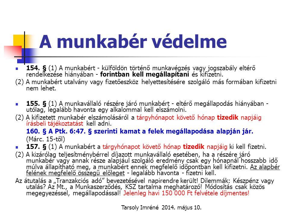 Tarsoly Imréné 2014. május 10. A munkabér védelme 154. § (1) A munkabért - külföldön történő munkavégzés vagy jogszabály eltérő rendelkezése hiányában