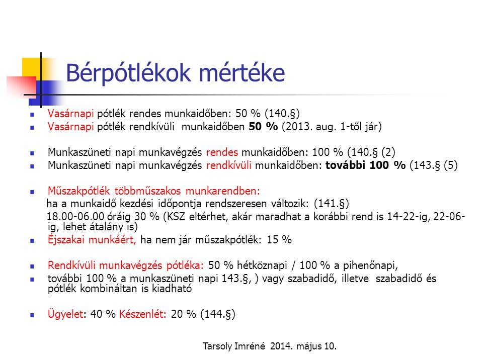 Tarsoly Imréné 2014. május 10. Bérpótlékok mértéke Vasárnapi pótlék rendes munkaidőben: 50 % (140.§) Vasárnapi pótlék rendkívüli munkaidőben 50 % (201