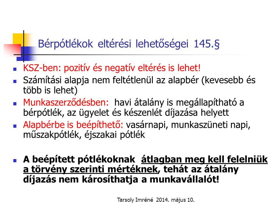 Tarsoly Imréné 2014. május 10. Bérpótlékok eltérési lehetőségei 145.§ KSZ-ben: pozitív és negatív eltérés is lehet! Számítási alapja nem feltétlenül a