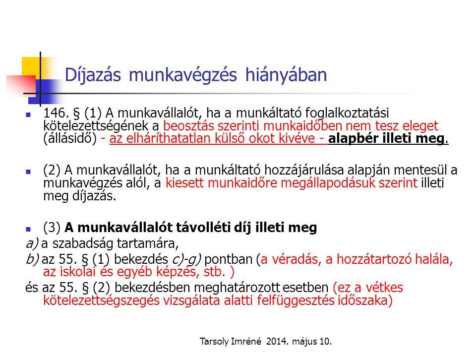 Tarsoly Imréné 2014. május 10. Díjazás munkavégzés hiányában 146. § (1) A munkavállalót, ha a munkáltató foglalkoztatási kötelezettségének a beosztás
