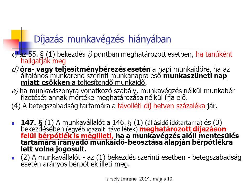 Tarsoly Imréné 2014. május 10. Díjazás munkavégzés hiányában c) az 55. § (1) bekezdés i) pontban meghatározott esetben, ha tanúként hallgatják meg d)