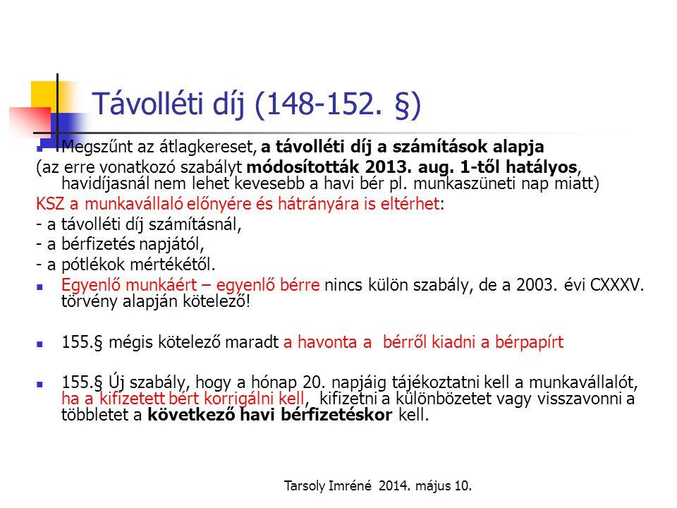 Tarsoly Imréné 2014. május 10. Távolléti díj (148-152. §) Megszűnt az átlagkereset, a távolléti díj a számítások alapja (az erre vonatkozó szabályt mó