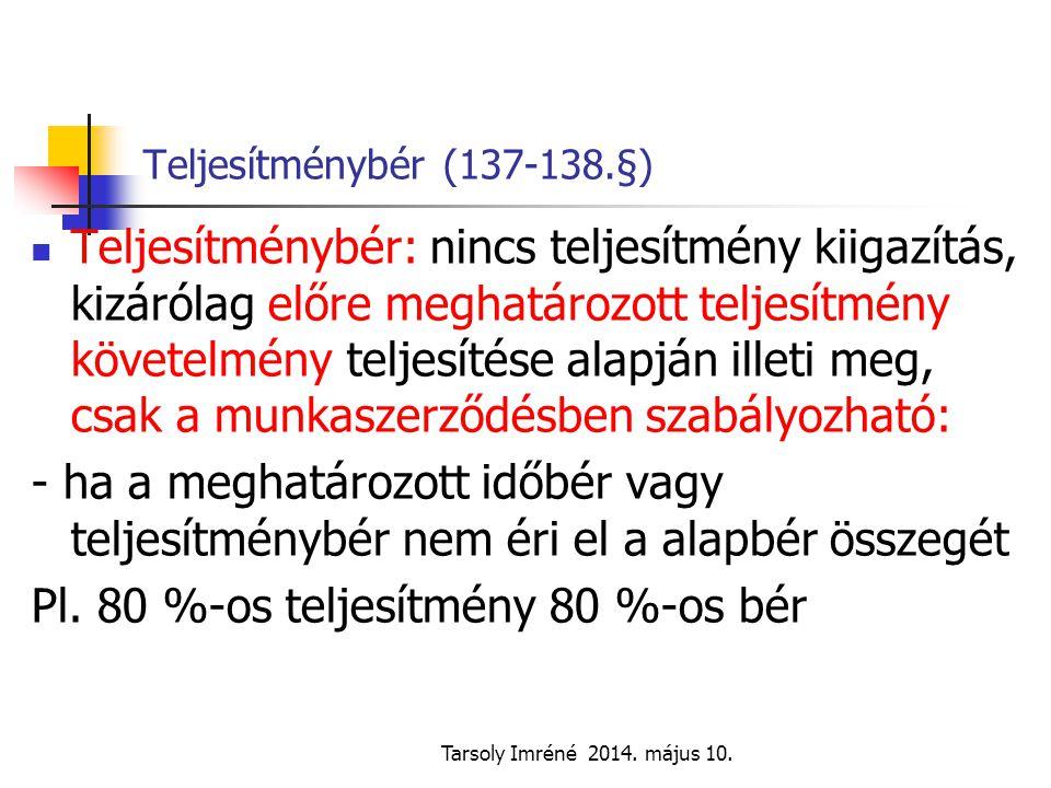 Tarsoly Imréné 2014. május 10. Teljesítménybér (137-138.§) Teljesítménybér: nincs teljesítmény kiigazítás, kizárólag előre meghatározott teljesítmény