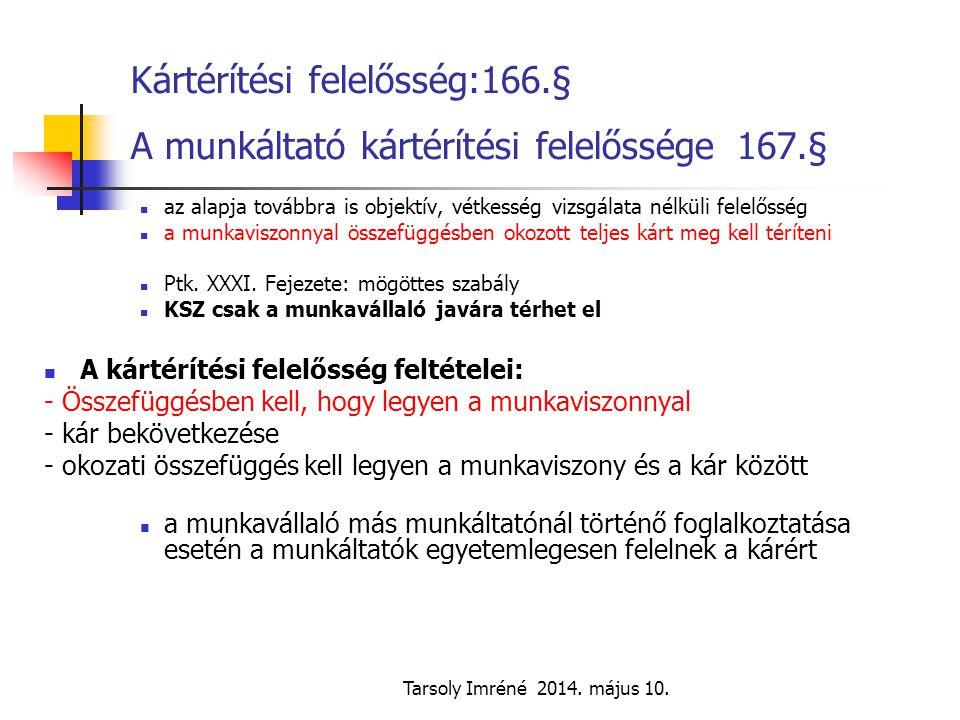 Tarsoly Imréné 2014. május 10. Kártérítési felelősség:166.§ A munkáltató kártérítési felelőssége 167.§ az alapja továbbra is objektív, vétkesség vizsg