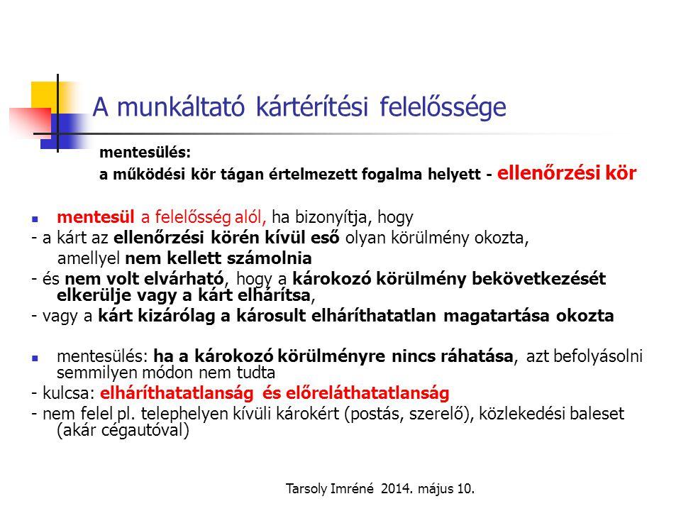 Tarsoly Imréné 2014. május 10. A munkáltató kártérítési felelőssége mentesülés: a működési kör tágan értelmezett fogalma helyett - ellenőrzési kör men