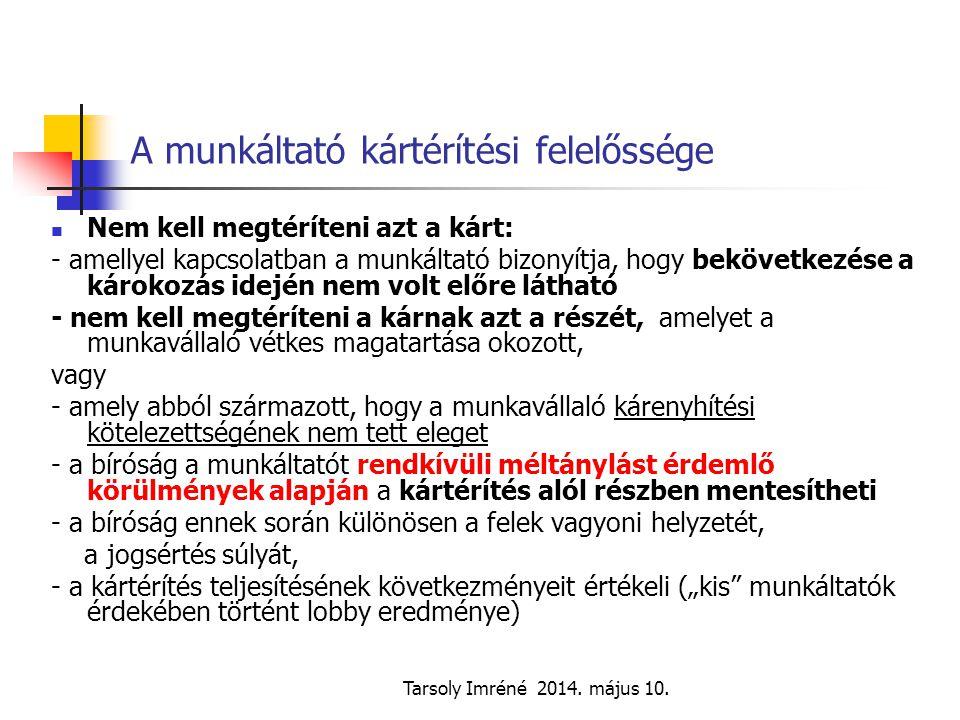Tarsoly Imréné 2014. május 10. A munkáltató kártérítési felelőssége Nem kell megtéríteni azt a kárt: - amellyel kapcsolatban a munkáltató bizonyítja,