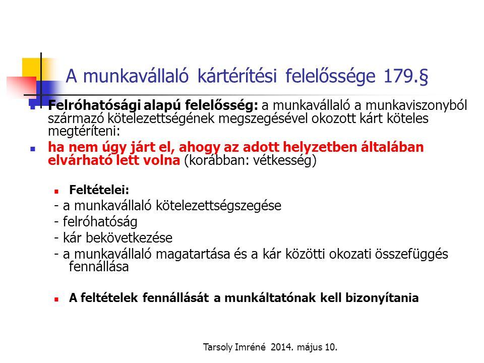 Tarsoly Imréné 2014. május 10. A munkavállaló kártérítési felelőssége 179.§ Felróhatósági alapú felelősség: a munkavállaló a munkaviszonyból származó
