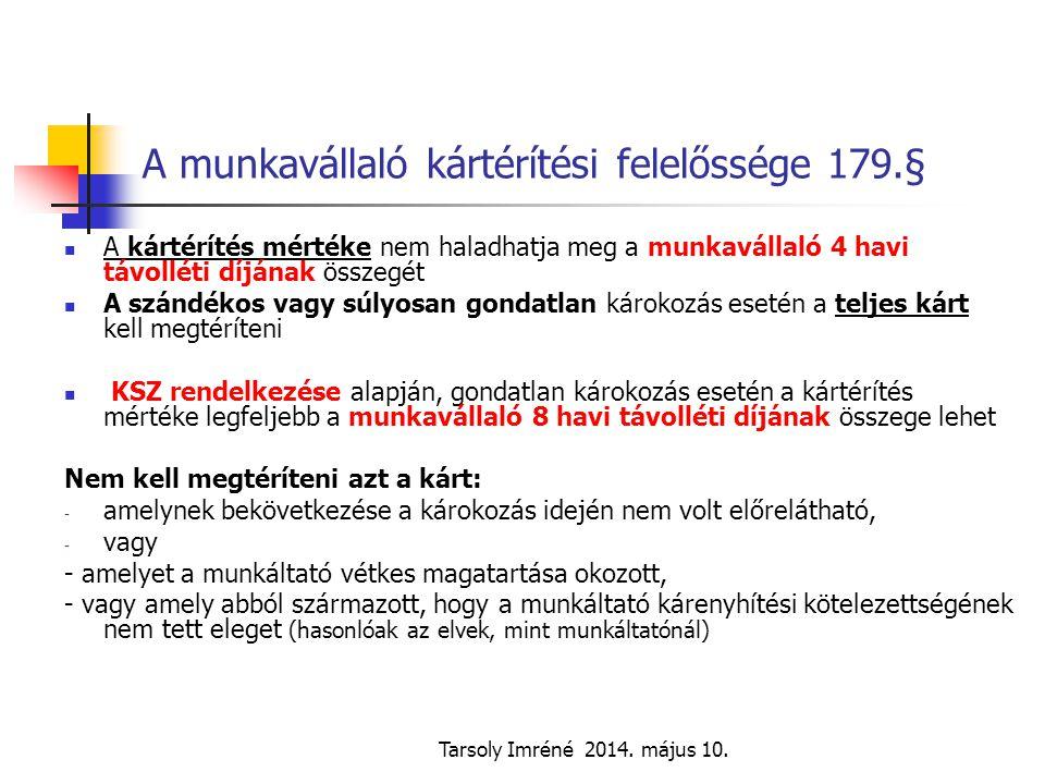 Tarsoly Imréné 2014. május 10. A munkavállaló kártérítési felelőssége 179.§ A kártérítés mértéke nem haladhatja meg a munkavállaló 4 havi távolléti dí