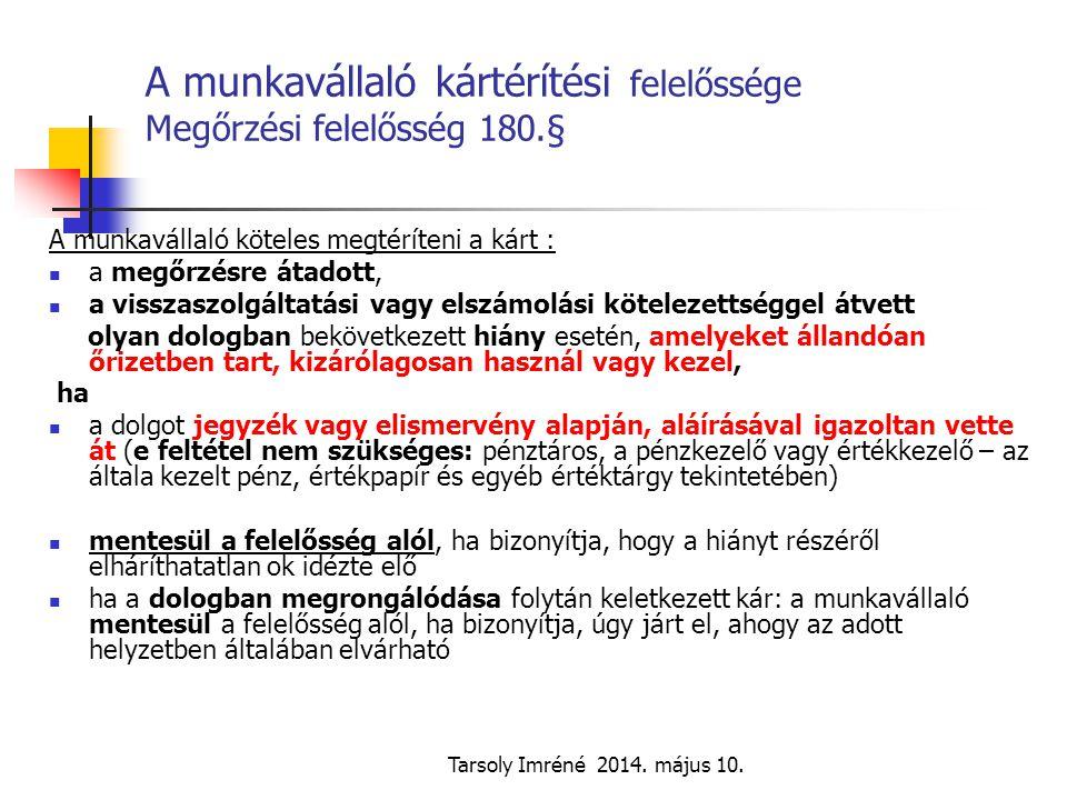Tarsoly Imréné 2014. május 10. A munkavállaló kártérítési felelőssége Megőrzési felelősség 180.§ A munkavállaló köteles megtéríteni a kárt : a megőrzé