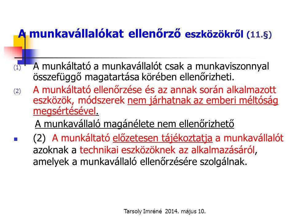 Tarsoly Imréné 2014. május 10. A munkavállalókat ellenőrző eszközökről (11.§) (1) A munkáltató a munkavállalót csak a munkaviszonnyal összefüggő magat