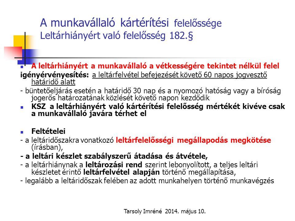 Tarsoly Imréné 2014. május 10. A munkavállaló kártérítési felelőssége Leltárhiányért való felelősség 182.§ A leltárhiányért a munkavállaló a vétkesség